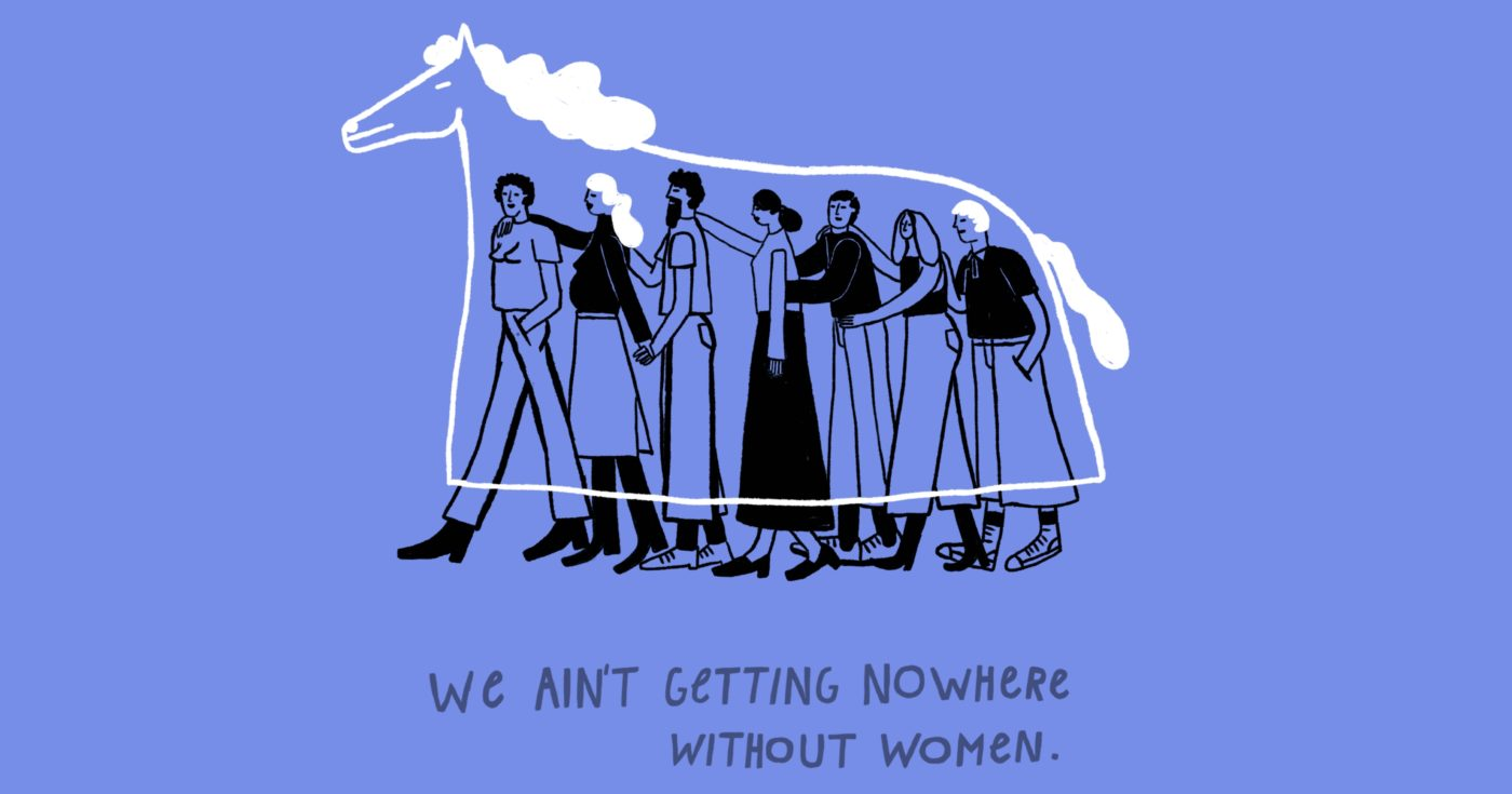 """We ain't getting nowhere without women."""